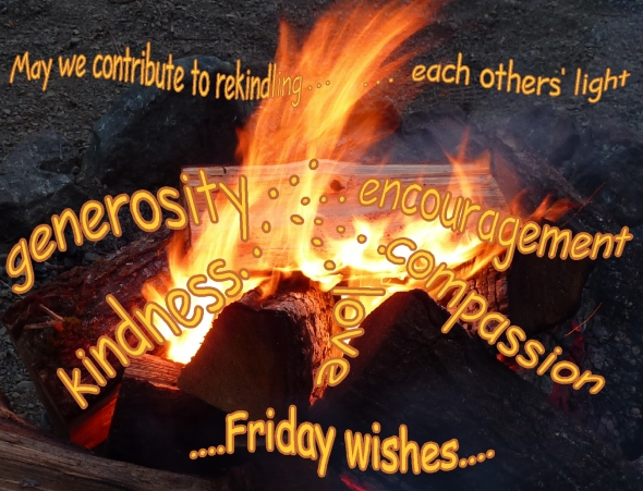 Friday wishes and encouragement and rekindling