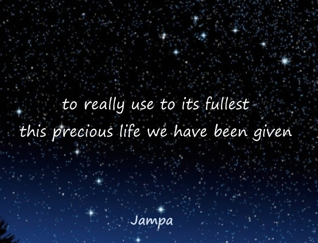 to use to its fullest this precious life we have been given