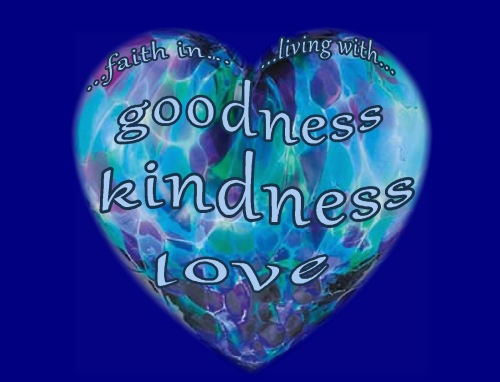 Faith in and living with goodness, kindness and love
