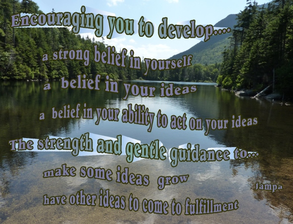 encouraging belief in yourself, in your ideas and your ability to act on your ideas