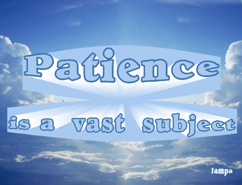 patience is a vast subject Ven. Jampa