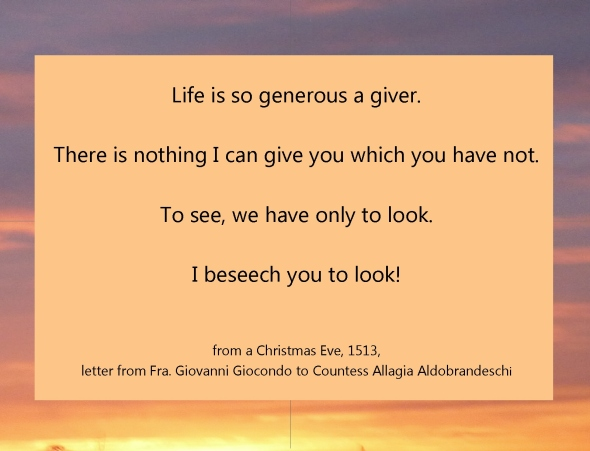 life is so generous fra Giocondo beseech you to look