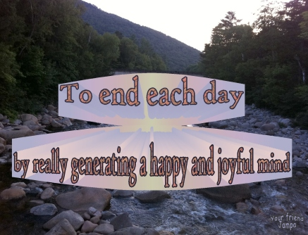 advice to end each day with a really happy joyful mind  2