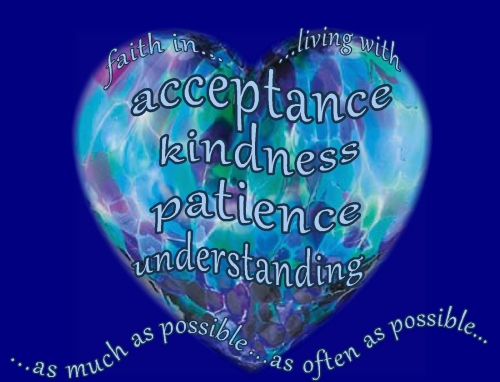 acceptance kindness patience understanding as often as possible