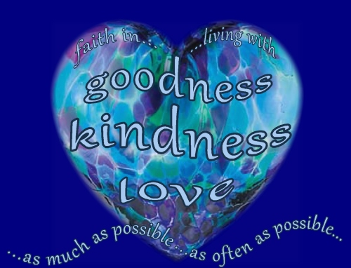 goodness kindness love as much and often